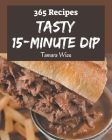 365 Tasty 15-Minute Dip Recipes: Let's Get Started with The Best 15-Minute Dip Cookbook! Cover Image
