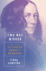 Two-Way Mirror: The Life of Elizabeth Barrett Browning Cover Image