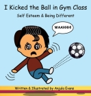 I Kicked the Ball in Gym Class: Self Esteem & Being Different Cover Image