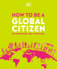 How to be a Global Citizen: Be Informed. Get Involved. Cover Image