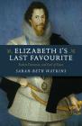 Elizabeth I's Last Favourite: Robert Devereux, 2nd Earl of Essex Cover Image