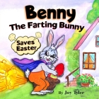 Benny The Farting Bunny Saves Easter: Funny Rhyming Read Aloud Illustrated Story Book For Kids - Easter Basket Stuffer Gift For Boys And Girls Cover Image
