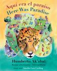 Aquí Era El Paraíso / Here Was Paradise: Selección de Poemas de Humberto Ak'abal / Selected Poems of Humberto Ak'abal Cover Image