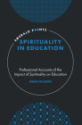 Spirituality in Education: Professional Accounts of the Impact of Spirituality on Education (Emerald Points) Cover Image