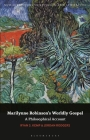 Marilynne Robinson's Worldly Gospel: A Philosophical Account of Her Christian Vision (New Directions in Religion and Literature) Cover Image