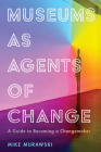 Museums as Agents of Change: A Guide to Becoming a Changemaker (American Alliance of Museums) Cover Image