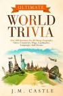Ultimate World Trivia: Over 400 questions on all things geography; cities, countries, flags, landmarks, languages and oceans Cover Image