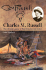 Charles M. Russell: The Life and Legend of America's Cowboy Artist Cover Image