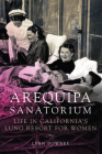 Arequipa Sanatorium: Life in California's Lung Resort for Women Cover Image