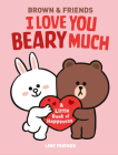 LINE FRIENDS: BROWN & FRIENDS: I Love You Beary Much: A Little Book of Happiness Cover Image