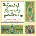 Herbal Remedy Gardens: 38 Plans for Your Health & Well-Being Cover Image