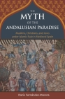 The Myth of the Andalusian Paradise: Muslims, Christians, and Jews under Islamic Rule in Medieval Spain Cover Image