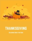 Thanksgiving Coloring Book for Kids: Coloring Toy Gifts for Children or Toddlers - Cute Easy and Relaxing Large Print Gifts Cover Image