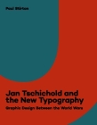 Jan Tschichold and the New Typography: Graphic Design Between the World Wars Cover Image