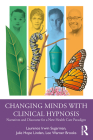 Changing Minds with Clinical Hypnosis: Narratives and Discourse for a New Health Care Paradigm Cover Image