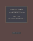 Pennsylvania Consolidated Statutes Title 61 Prisons and Parole 2020 Edition Cover Image