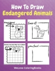 How To Draw Endangered Animals: A Step-by-Step Drawing and Activity Book for Kids to Learn to Draw Endangered Animals Cover Image