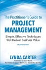 The Practitioner's Guide to Project Management: Simple, Effective Techniques That Deliver Business Value Cover Image
