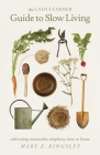 The Lady Farmer Guide to Slow Living: Cultivating Sustainable Simplicity Close to Home Cover Image