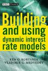Building and Using Dynamic Interest Rate Models [With CD-ROM] (Wiley Finance #251) Cover Image