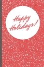 Happy Holidays: A Notebook To Keep Track Of Everything For The Christmas Season, Family Traditions, And Enjoy The Season Cover Image