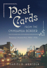 Postcards from the Chihuahua Border: Revisiting a Pictorial Past, 1900s–1950s Cover Image