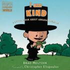 I am Kind: A Little Book About Abraham Lincoln (Ordinary People Change the World) Cover Image