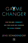 Gayme Changer: How the Lgbt+ Community and Their Allies Are Changing the Global Economy Cover Image
