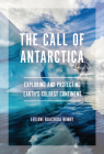 The Call of Antarctica: Exploring and Protecting Earth's Coldest Continent Cover Image