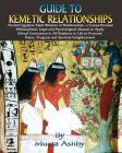 Guide to Kemetic Relationships: Ancient Egyptian Maat Wisdom of Relationships, a Comprehensive Philosophical, Legal and Psychological Manual to Apply Cover Image