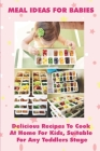Healthy Recipes For Young Children: Most Delicious Recipes For Kids To Cook At Home: How To Make Baby Food Cover Image