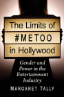 The Limits of #Metoo in Hollywood: Gender and Power in the Entertainment Industry Cover Image