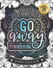 Introverts Coloring Book: Go Away I'm Introverting: A Hilarious Fun Coloring Gift Book for Anxious Adults & Relaxation with Stress relieving Say Cover Image