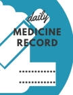 Daily Medicine Record Book: Undated Personal Medication Checklist Organizer, Medication Administration record Book, Keep Track of Medicine Cover Image