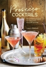 Prosecco Cocktails: 40 tantalizing recipes for everyone's favourite sparkler Cover Image