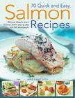 70 Quick and Easy Salmon Recipes: Delicious Ideas for Every Occasion, Shown Step by Step with 300 Photographs Cover Image