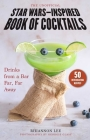 The Unofficial Star Wars-Inspired Book of Cocktails: Drinks from a Bar Far, Far Away Cover Image