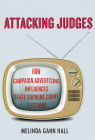 Attacking Judges: How Campaign Advertising Influences State Supreme Court Elections (Stanford Studies in Law and Politics) Cover Image
