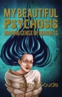 My Beautiful Psychosis: Making Sense of Madness Cover Image