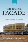 The Justice Facade: Trials of Transition in Cambodia Cover Image
