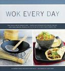 Wok Every Day: From Fish & Chips to Chocolate Cake -Recipes and Techniques for Steaming, Grilling, Deep-Frying, Smoking, Braising, and Stir-Frying in the World's Most Versatile Pan Cover Image