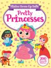 Sticker Dress-Up Dolls Pretty Princesses: 200 Reusable Stickers! (Dover Children's Activity Books) Cover Image