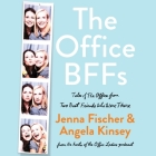 The Office Bffs Lib/E: Tales of the Office from Two Best Friends Who Were There Cover Image