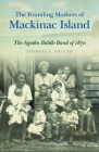 The Founding Mothers of Mackinac Island: The Agatha Biddle Band of 1870 Cover Image