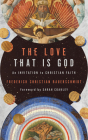 The Love That Is God: An Invitation to Christian Faith Cover Image