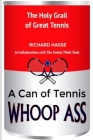 A Can of Tennis Whoop Ass: The Holy Grail of Great Tennis Cover Image