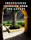 Countryside Coloring Book for Adults: An Adult Countryside Coloring Books Featuring Charming French Countryside Scenery Including Beautiful Manors, .. Cover Image