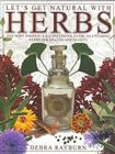 Let's Get Natural with Herbs: The Most Complete A-Z Reference Guide to Utilizing Herbs for Health and Beauty Cover Image