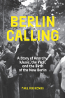 Berlin Calling: A Story of Anarchy, Music, the Wall, and the Birth of the New Berlin Cover Image