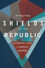 Shields of the Republic: The Triumph and Peril of America's Alliances Cover Image